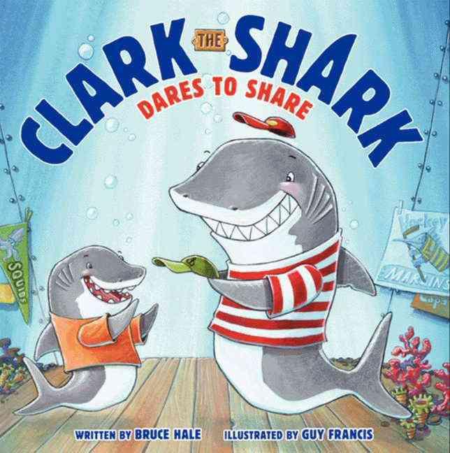 Clark the Shark Dares to Share By Hale, Bruce/ Francis, Guy (ILT)