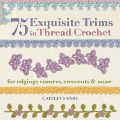 75 Exquisite Trims in Thread Crochet By Sainio, Caitlin