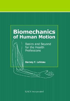 Biomechanics of Human Motion By LeVeau, Barney F., Ph.D.